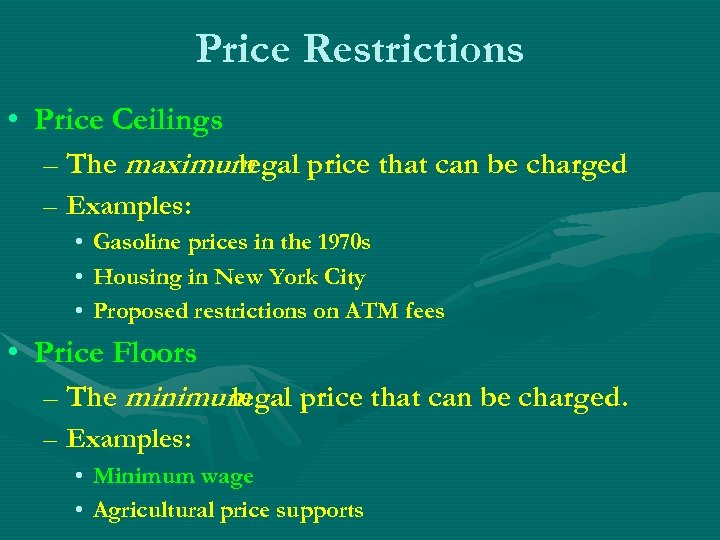 Price Restrictions • Price Ceilings – The maximum legal price that can be charged