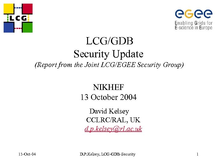 LCG/GDB Security Update (Report from the Joint LCG/EGEE Security Group) NIKHEF 13 October 2004