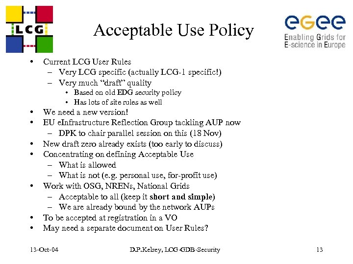 Acceptable Use Policy • Current LCG User Rules – Very LCG specific (actually LCG-1