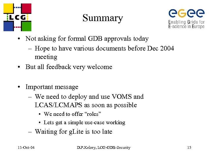 Summary • Not asking formal GDB approvals today – Hope to have various documents