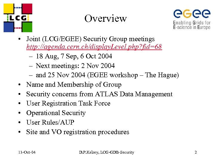 Overview • Joint (LCG/EGEE) Security Group meetings http: //agenda. cern. ch/display. Level. php? fid=68