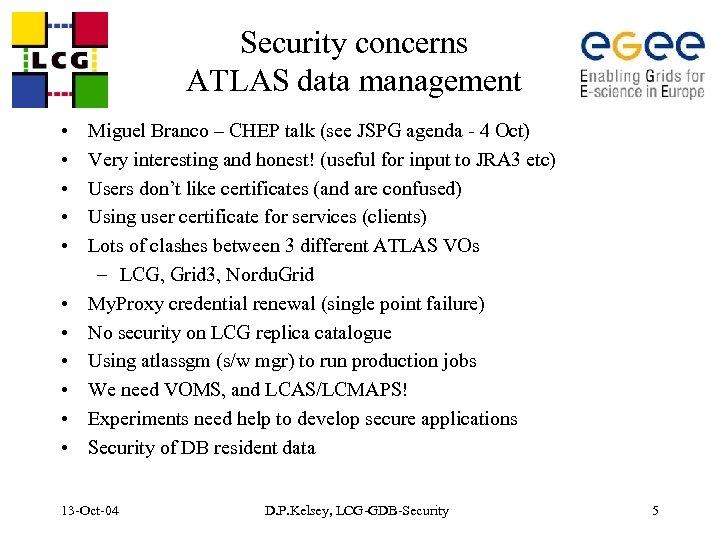 Security concerns ATLAS data management • • • Miguel Branco – CHEP talk (see