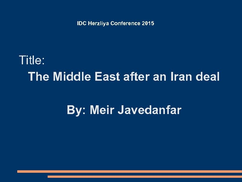 IDC Herzliya Conference 2015 Title: The Middle East after an Iran deal By: Meir