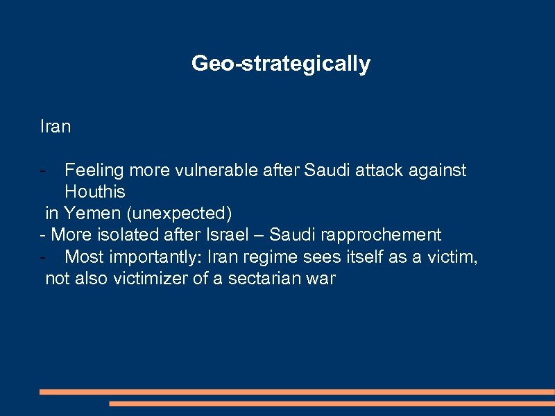 Geo-strategically Iran - Feeling more vulnerable after Saudi attack against Houthis in Yemen (unexpected)