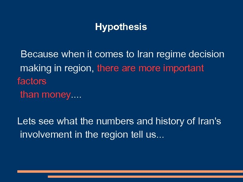Hypothesis Because when it comes to Iran regime decision making in region, there are