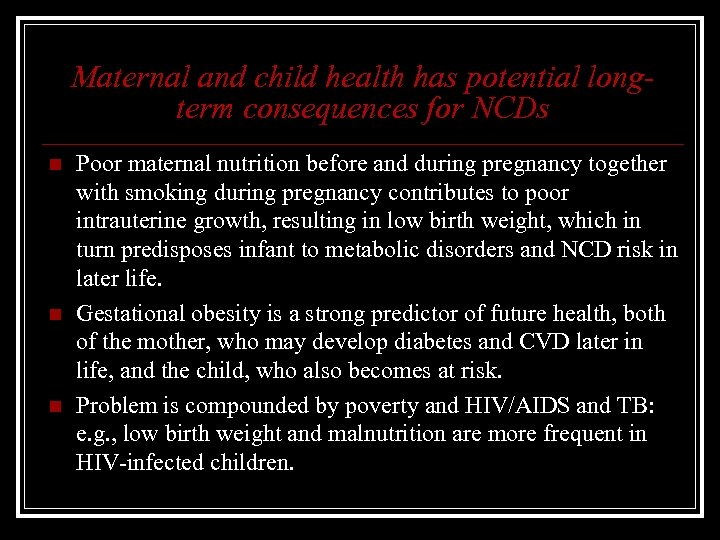 Maternal and child health has potential longterm consequences for NCDs n n n Poor