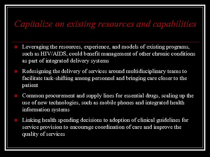 Capitalize on existing resources and capabilities n Leveraging the resources, experience, and models of