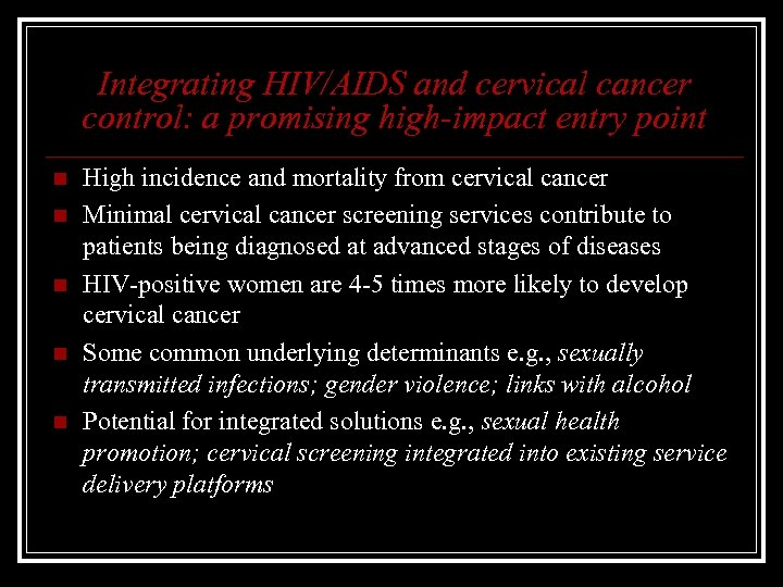 Integrating HIV/AIDS and cervical cancer control: a promising high-impact entry point n n n