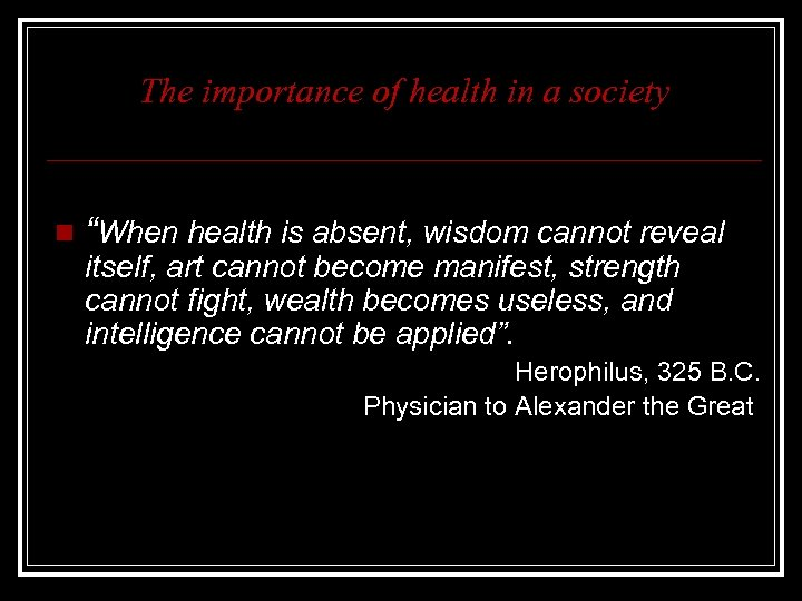 "The importance of health in a society n ""When health is absent, wisdom cannot"