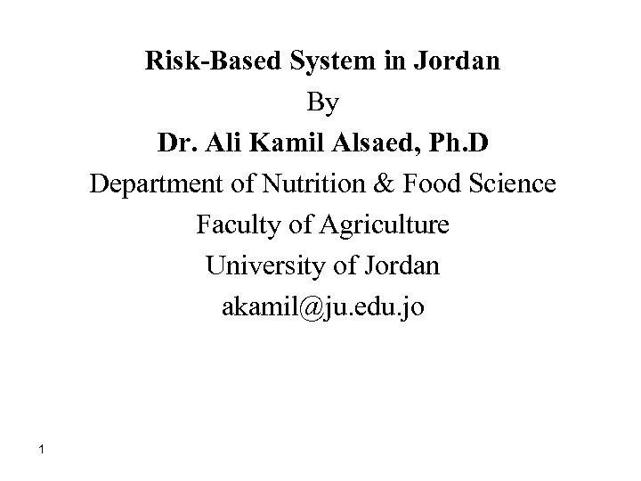 Risk-Based System in Jordan By Dr. Ali Kamil Alsaed, Ph. D Department of Nutrition