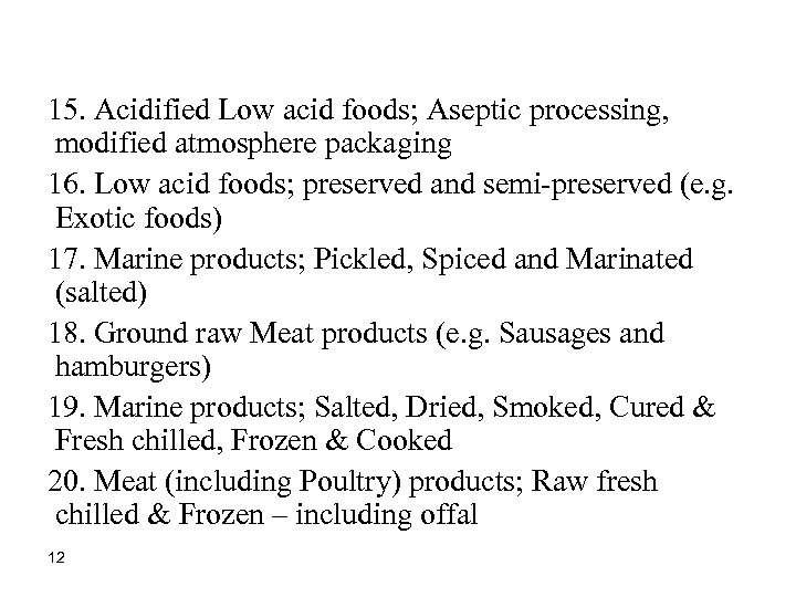 15. Acidified Low acid foods; Aseptic processing, modified atmosphere packaging 16. Low acid foods;