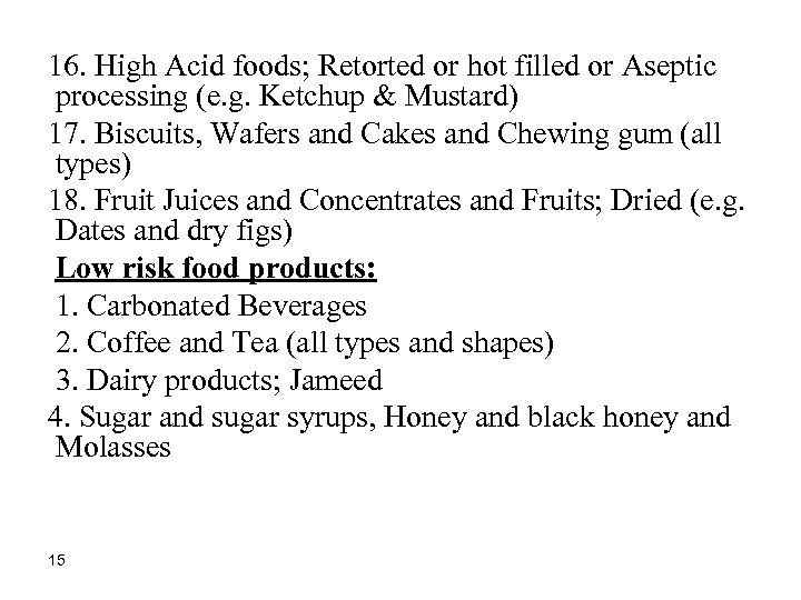 16. High Acid foods; Retorted or hot filled or Aseptic processing (e. g. Ketchup