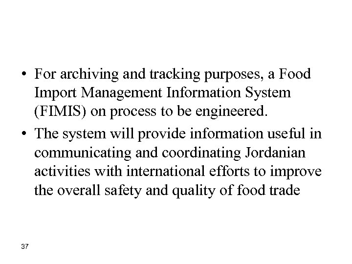 • For archiving and tracking purposes, a Food Import Management Information System (FIMIS)