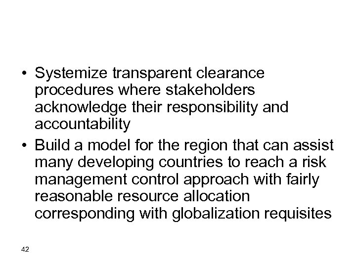 • Systemize transparent clearance procedures where stakeholders acknowledge their responsibility and accountability •