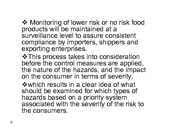 v Monitoring of lower risk or no risk food products will be maintained at