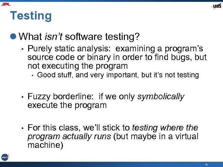 Testing l What isn't software testing? • Purely static analysis: examining a program's source