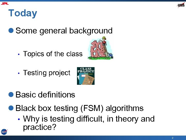 Today l Some general background • Topics of the class • Testing project l
