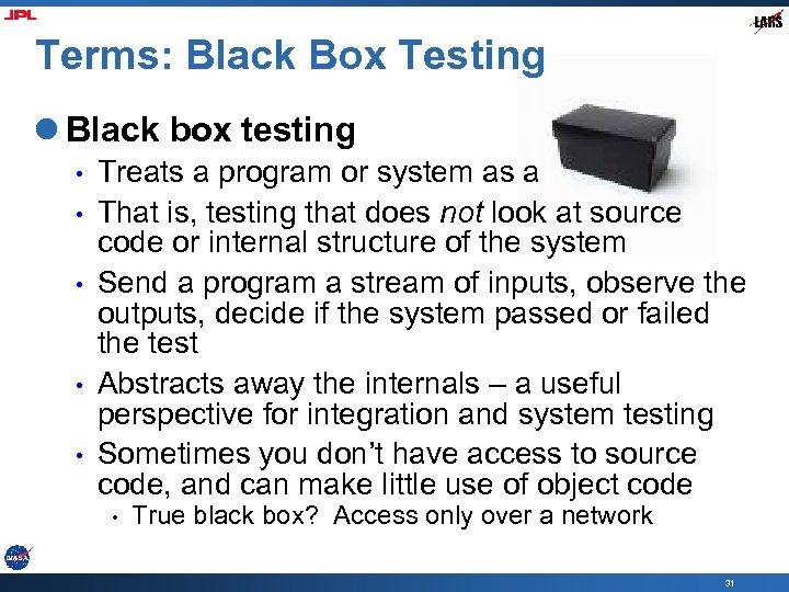 Terms: Black Box Testing l Black box testing • • • Treats a program