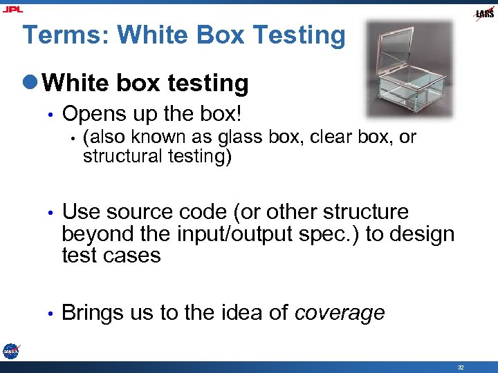 Terms: White Box Testing l White box testing • Opens up the box! •