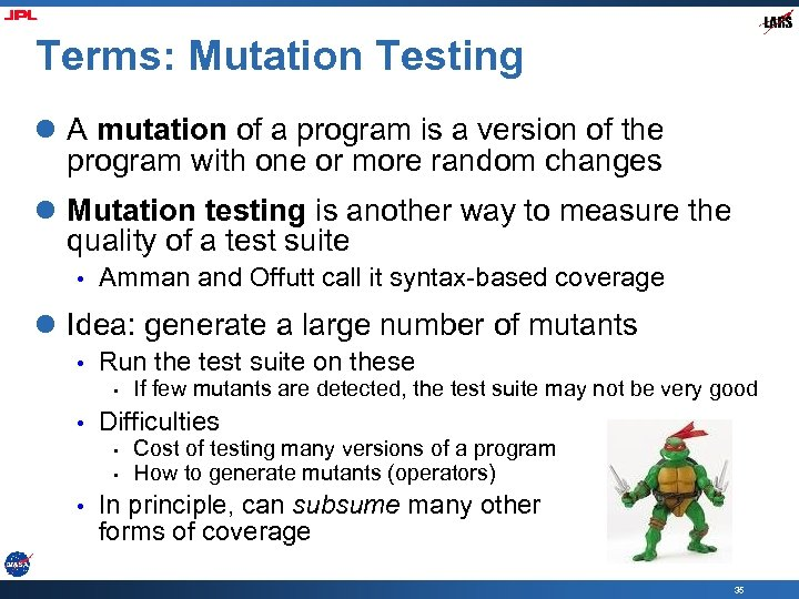 Terms: Mutation Testing l A mutation of a program is a version of the
