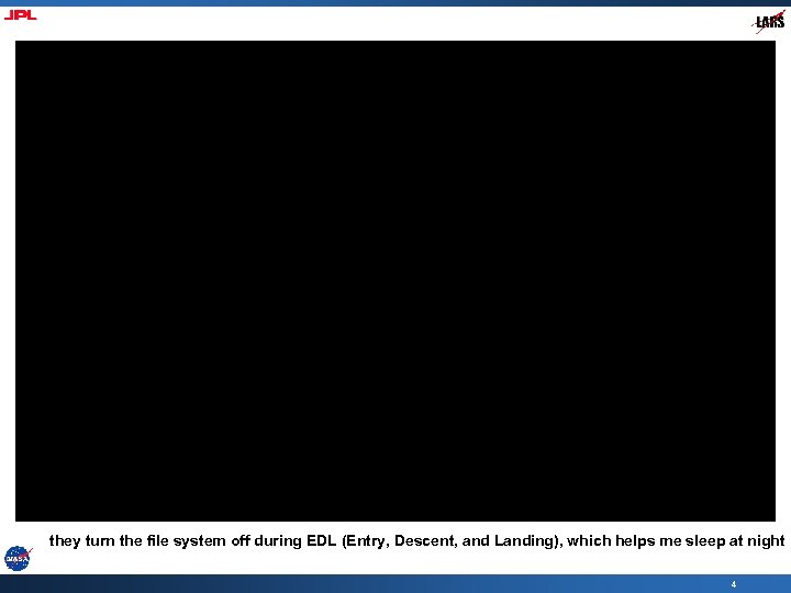 they turn the file system off during EDL (Entry, Descent, and Landing), which helps