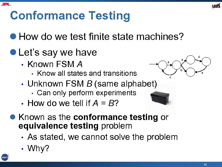 Conformance Testing l How do we test finite state machines? l Let's say we