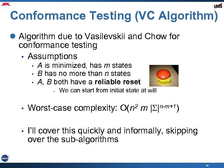 Conformance Testing (VC Algorithm) l Algorithm due to Vasilevskii and Chow for conformance testing