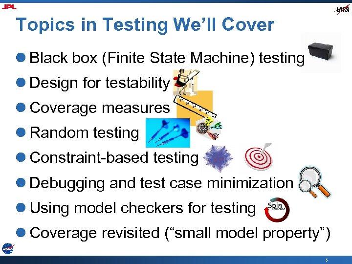 Topics in Testing We'll Cover l Black box (Finite State Machine) testing l Design