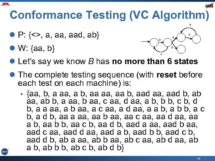 Conformance Testing (VC Algorithm) a l P: {<>, a, aad, ab} l W: {aa,