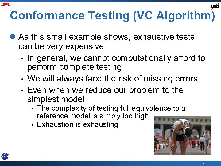 Conformance Testing (VC Algorithm) l As this small example shows, exhaustive tests can be