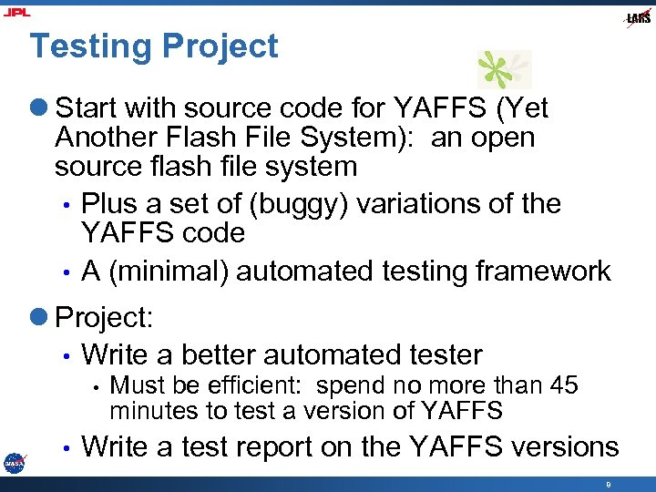 Testing Project l Start with source code for YAFFS (Yet Another Flash File System):