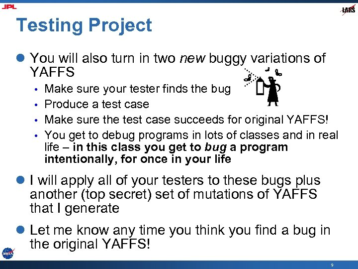 Testing Project l You will also turn in two new buggy variations of YAFFS