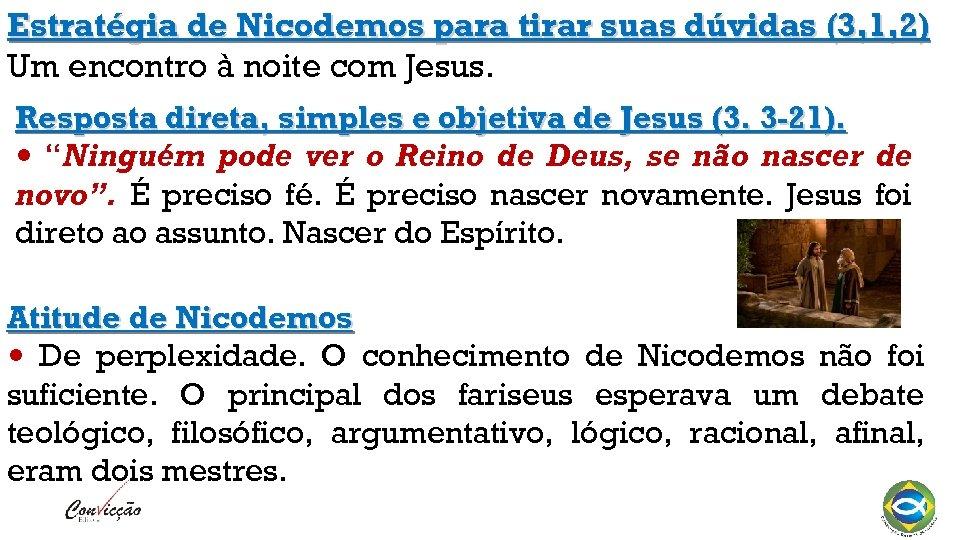 Estratégia de Nicodemos para tirar suas dúvidas (3, 1, 2) Um encontro à noite