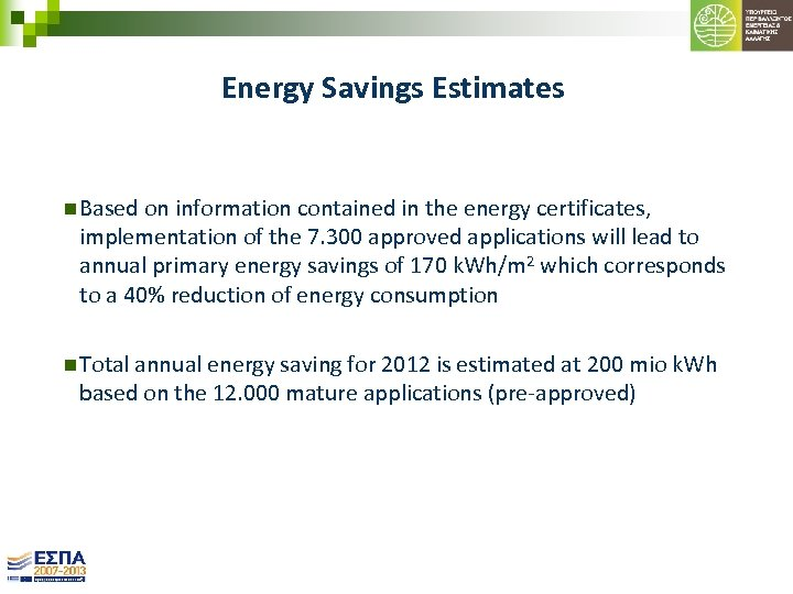 Energy Savings Estimates n Based on information contained in the energy certificates, implementation of
