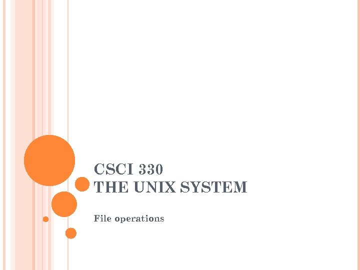 CSCI 330 THE UNIX SYSTEM File operations