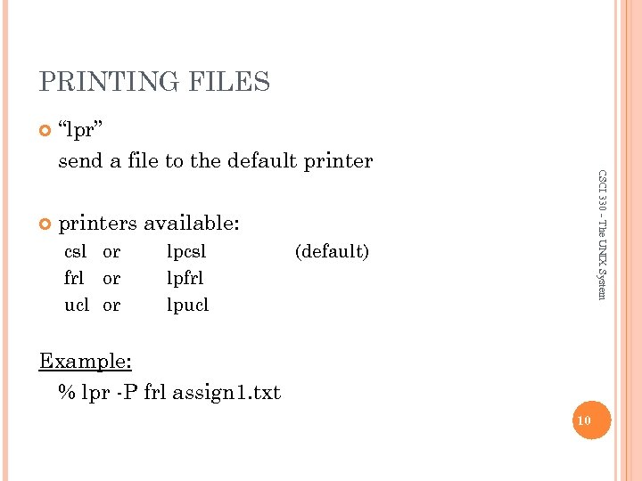 """PRINTING FILES """"lpr"""" send a file to the default printers available: csl or frl"""