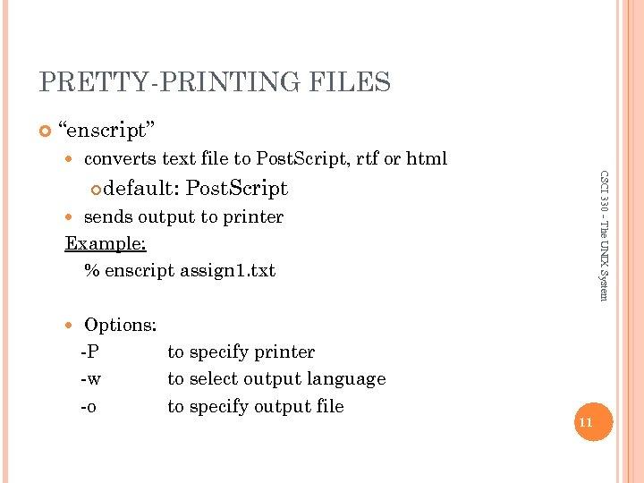 """PRETTY-PRINTING FILES """"enscript"""" converts text file to Post. Script, rtf or html CSCI 330"""
