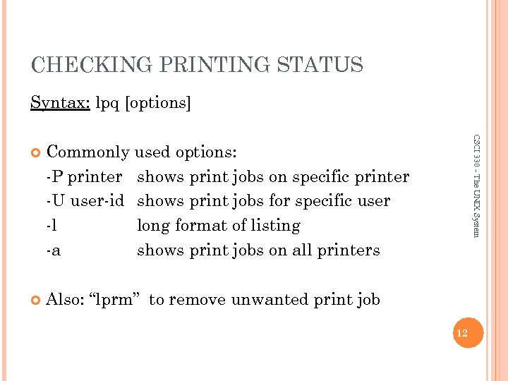 CHECKING PRINTING STATUS Syntax: lpq [options] Commonly used options: -P printer shows print jobs
