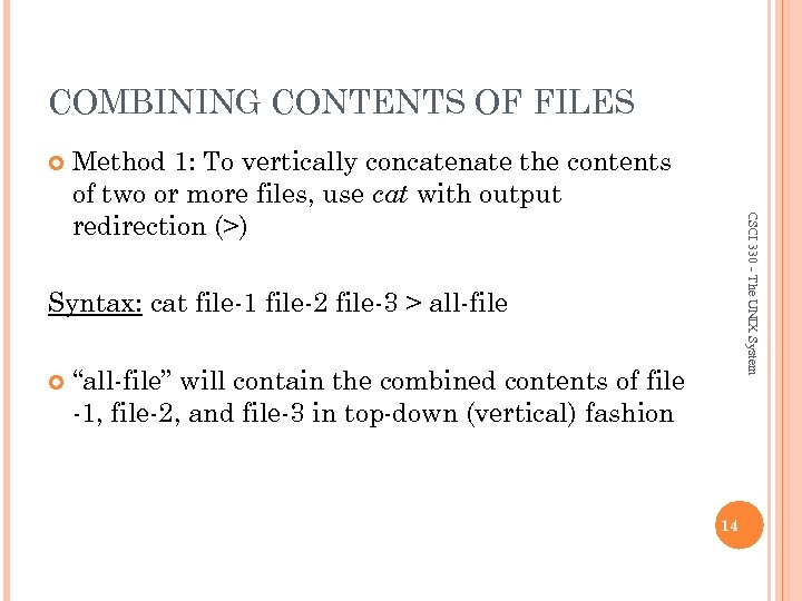 COMBINING CONTENTS OF FILES CSCI 330 - The UNIX System Method 1: To vertically