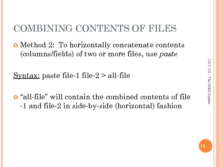 COMBINING CONTENTS OF FILES Method 2: To horizontally concatenate contents (columns/fields) of two or