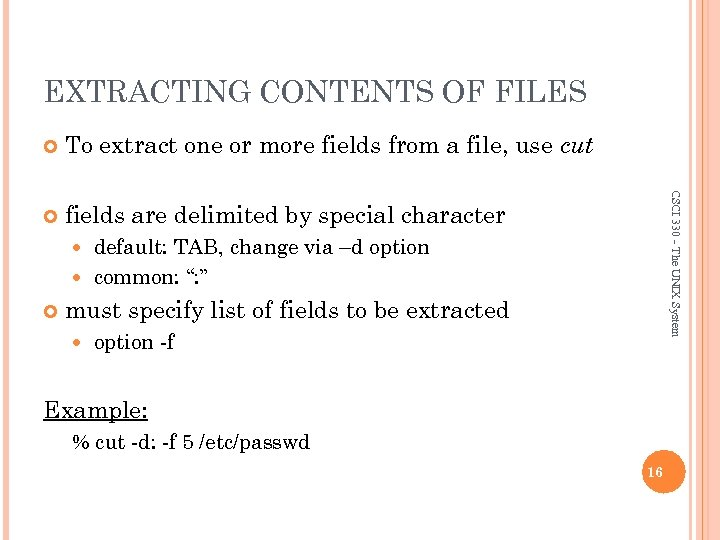 EXTRACTING CONTENTS OF FILES To extract one or more fields from a file, use