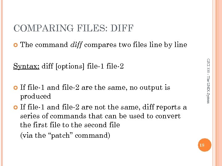 COMPARING FILES: DIFF The command diff compares two files line by line CSCI 330