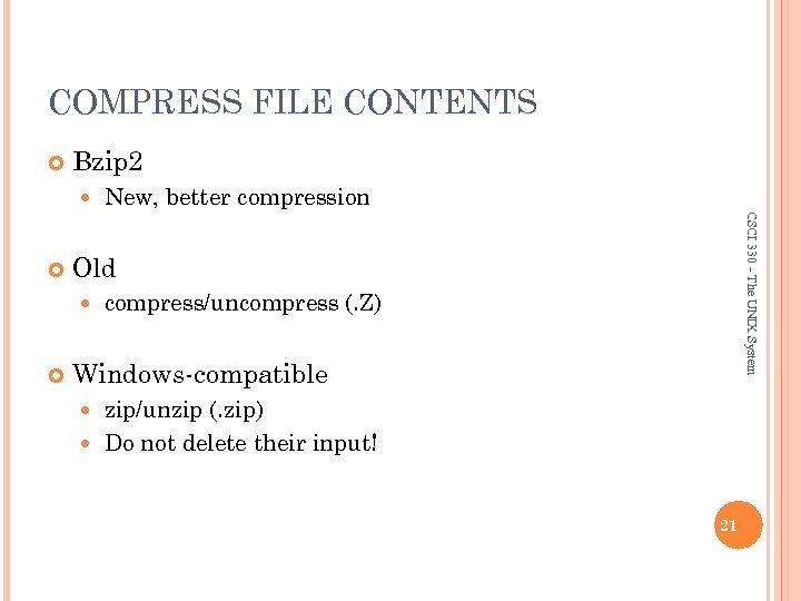 COMPRESS FILE CONTENTS Bzip 2 Old CSCI 330 - The UNIX System New, better
