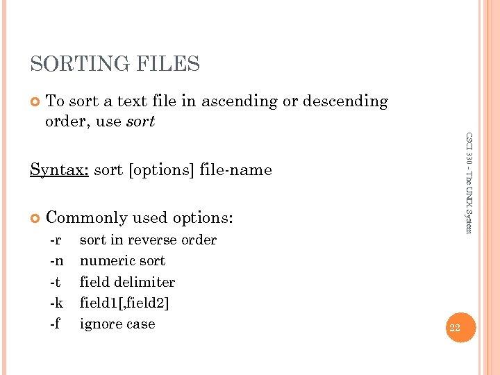 SORTING FILES To sort a text file in ascending or descending order, use sort