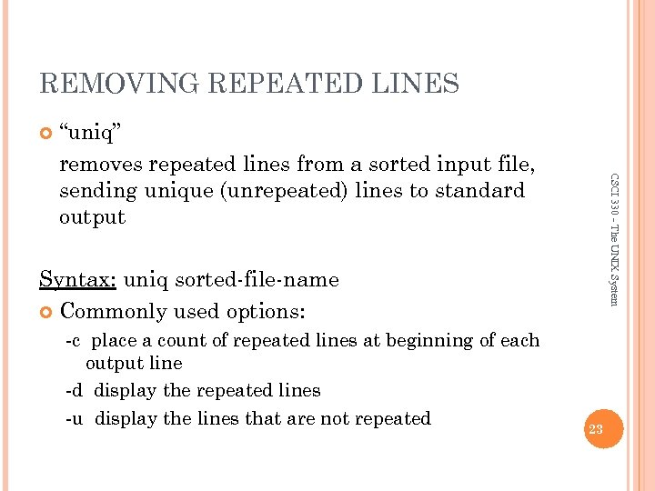 """REMOVING REPEATED LINES CSCI 330 - The UNIX System """"uniq"""" removes repeated lines from"""