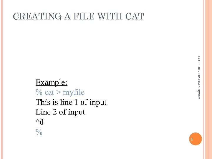 CREATING A FILE WITH CAT CSCI 330 - The UNIX System Example: % cat