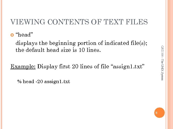"""VIEWING CONTENTS OF TEXT FILES CSCI 330 - The UNIX System """"head"""" displays the"""