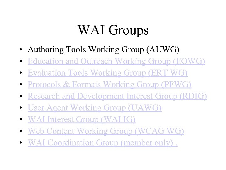 WAI Groups • • • Authoring Tools Working Group (AUWG) Education and Outreach Working