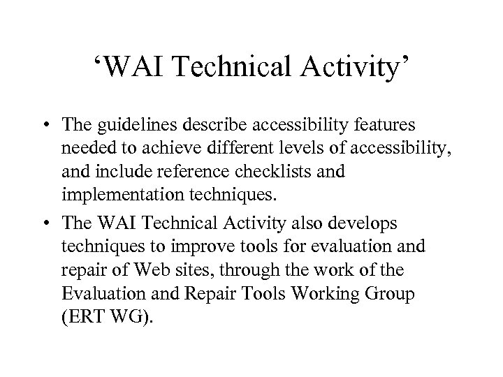 'WAI Technical Activity' • The guidelines describe accessibility features needed to achieve different levels