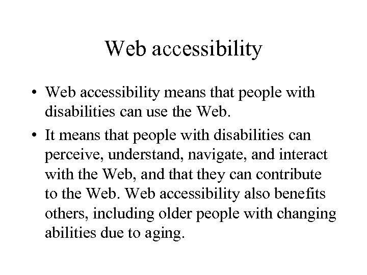 Web accessibility • Web accessibility means that people with disabilities can use the Web.